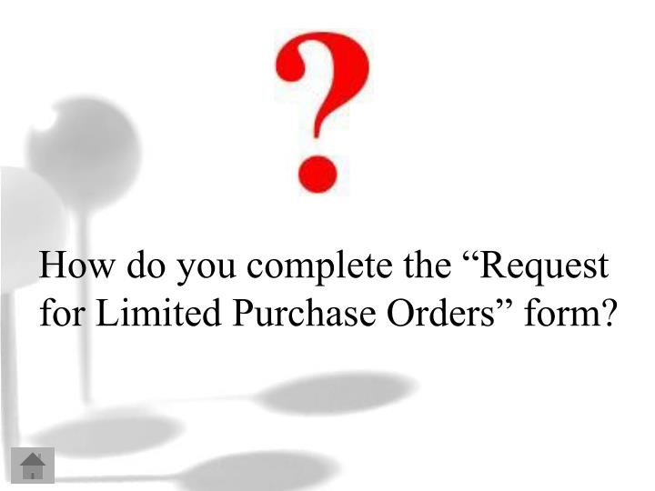 "How do you complete the ""Request for Limited Purchase Orders"" form?"