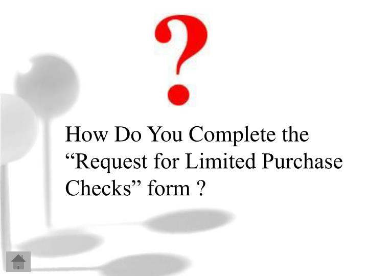 "How Do You Complete the ""Request for Limited Purchase Checks"" form ?"