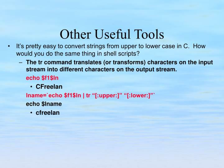It's pretty easy to convert strings from upper to lower case in C.  How would you do the same thing in shell scripts?