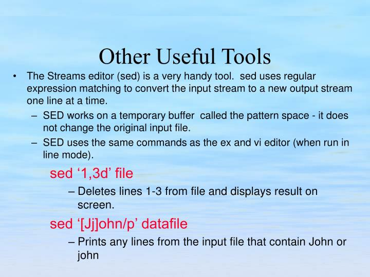 The Streams editor (sed) is a very handy tool.  sed uses regular expression matching to convert the input stream to a new output stream one line at a time.