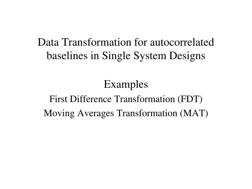 data transformation for autocorrelated baselines in single system designs l.