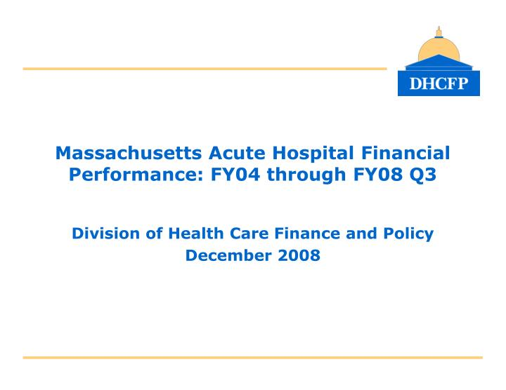 massachusetts acute hospital financial performance fy04 through fy08 q3 n.