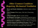other common conditions requiring mechanical ventilation
