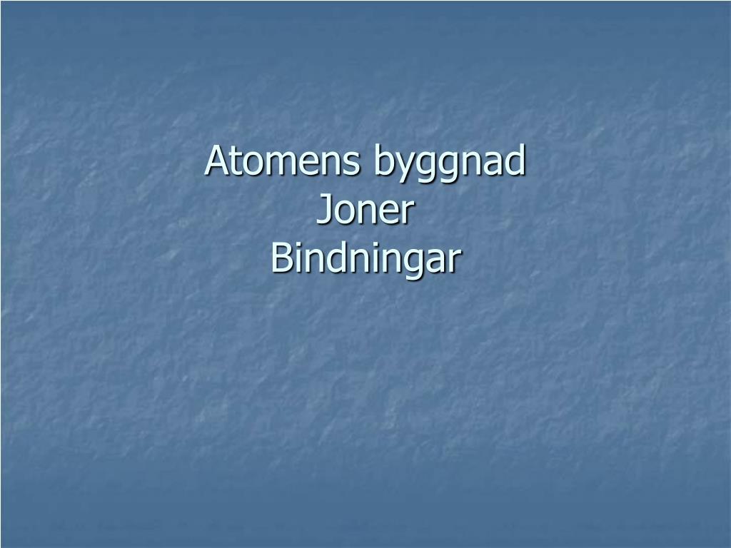 atomens byggnad joner bindningar l.