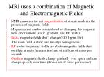 mri uses a combination of magnetic and electromagnetic fields