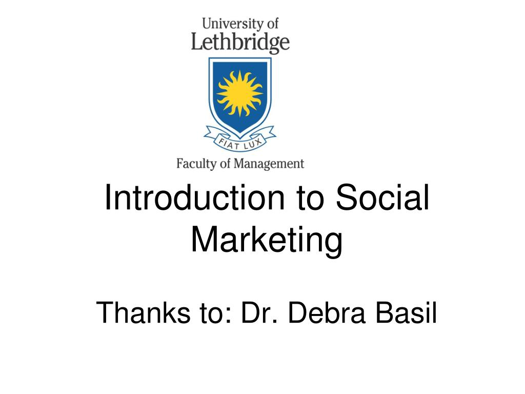 introduction to social marketing thanks to dr debra basil l.