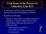 cash items in the process of collection line b 2