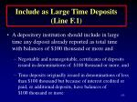 include as large time deposits line f 1