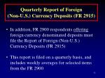 quarterly report of foreign non u s currency deposits fr 2915