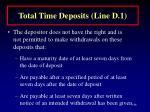 total time deposits line d 1