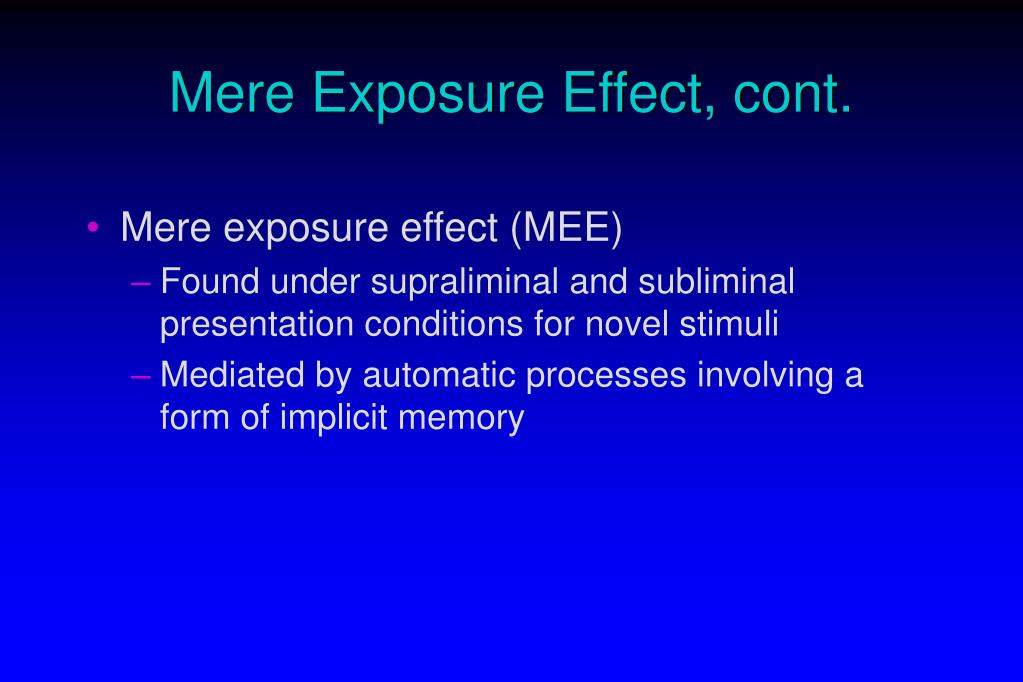 Mere Exposure Effect, cont.