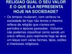 religi o qual o seu valor e o que ela representa hoje na sociedade