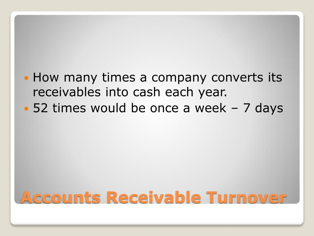 How many times a company converts its receivables into cash each year.