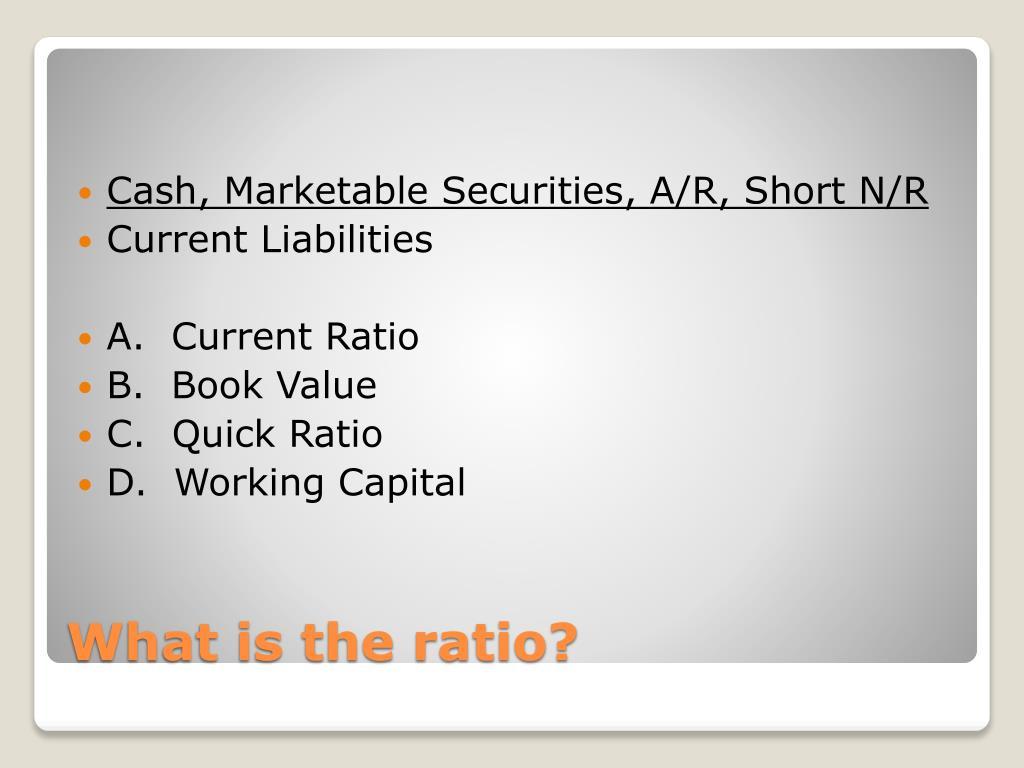 Cash, Marketable Securities, A/R, Short N/R
