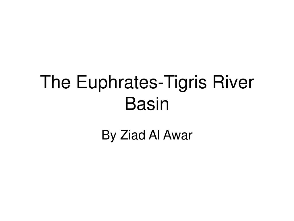 the euphrates tigris river basin l.