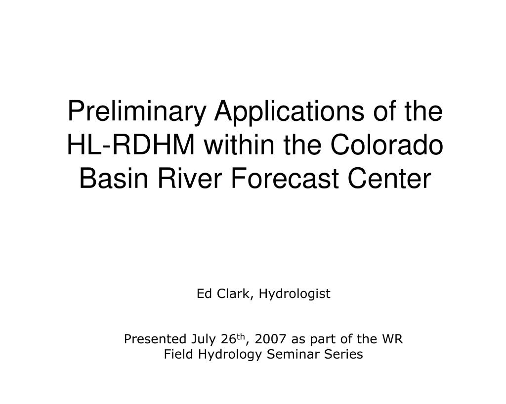 preliminary applications of the hl rdhm within the colorado basin river forecast center l.