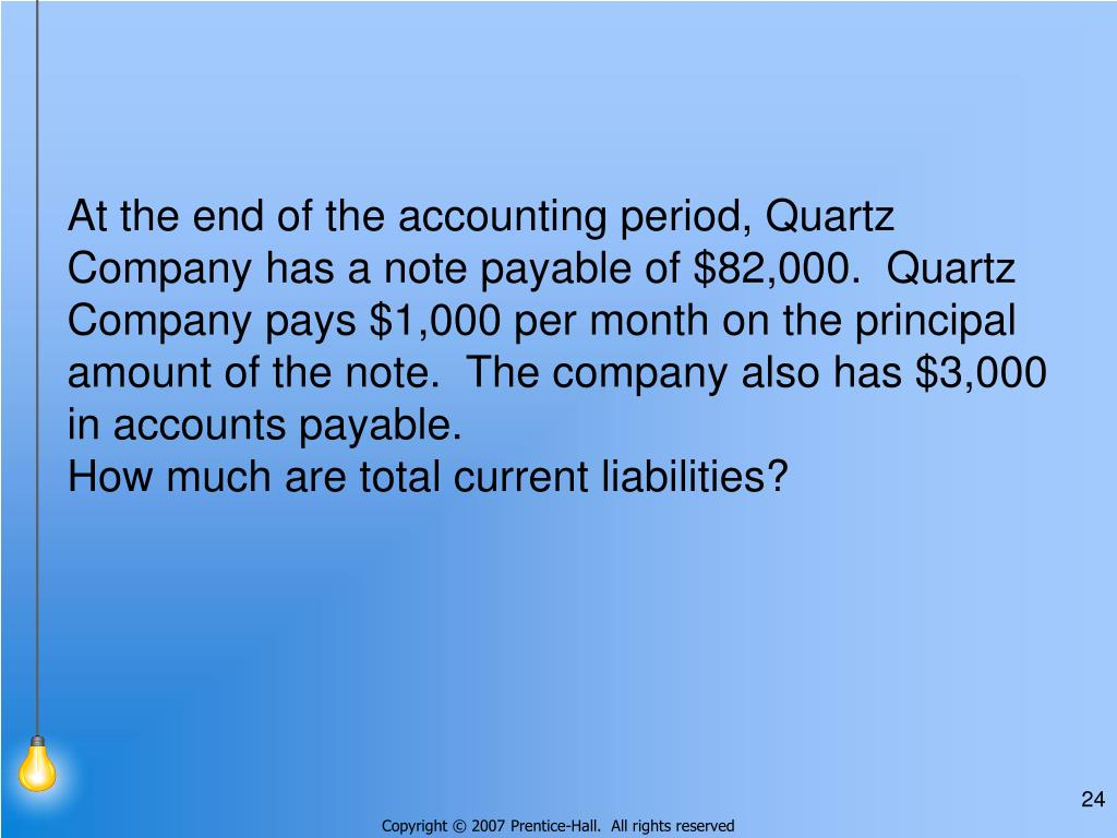 At the end of the accounting period, Quartz Company has a note payable of $82,000.  Quartz Company pays $1,000 per month on the principal amount of the note.  The company also has $3,000 in accounts payable.