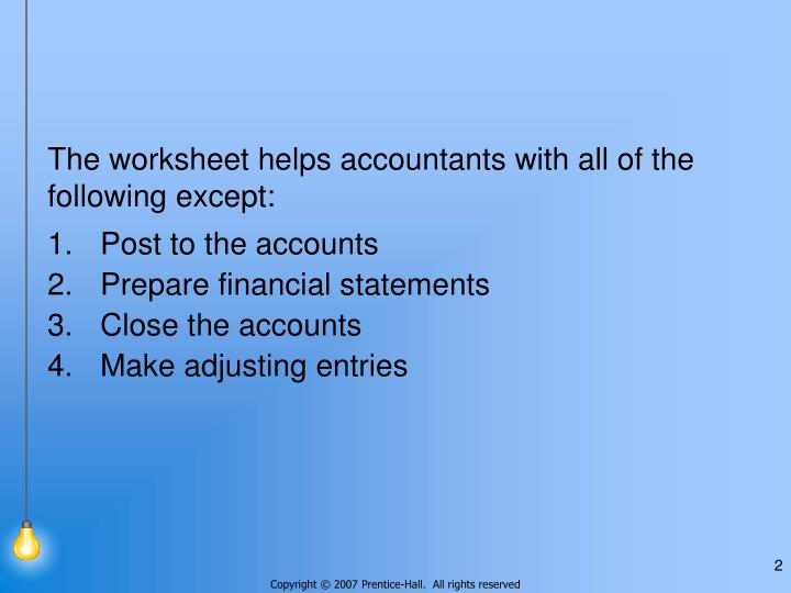 The worksheet helps accountants with all of the following except