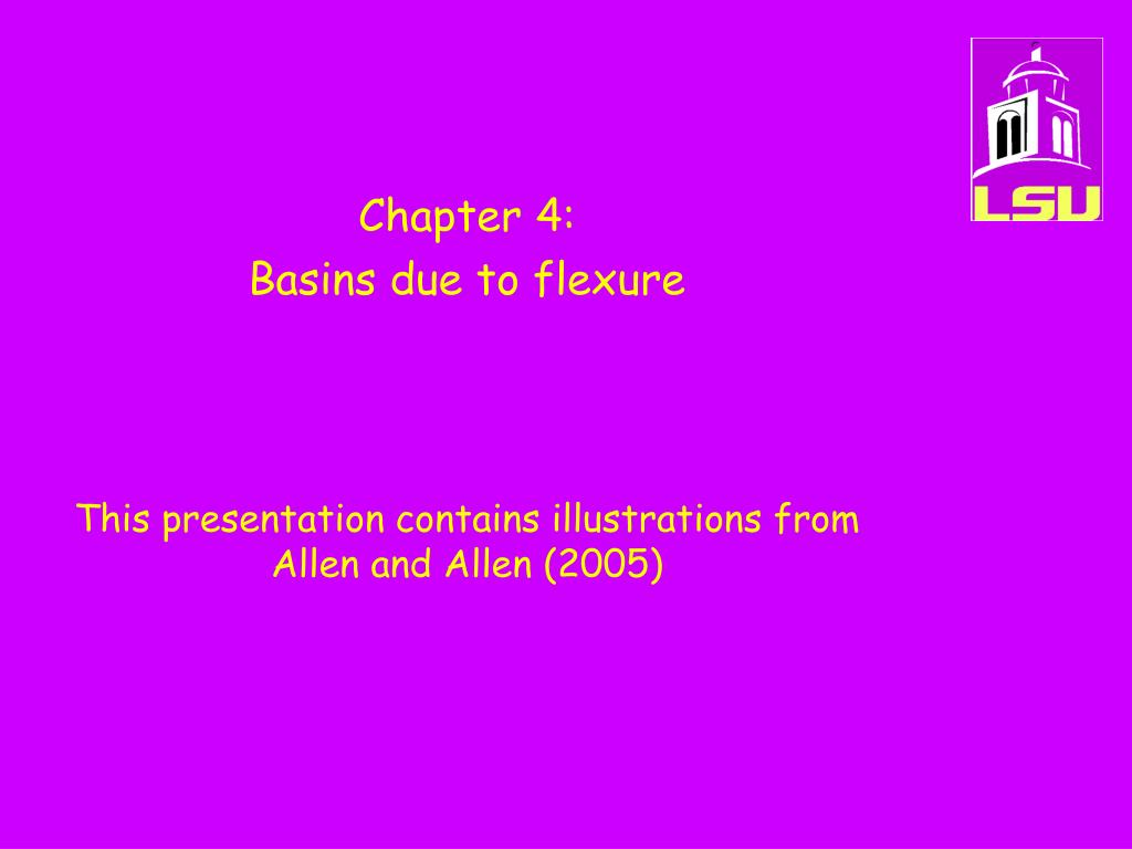chapter 4 basins due to flexure this presentation contains illustrations from allen and allen 2005 l.