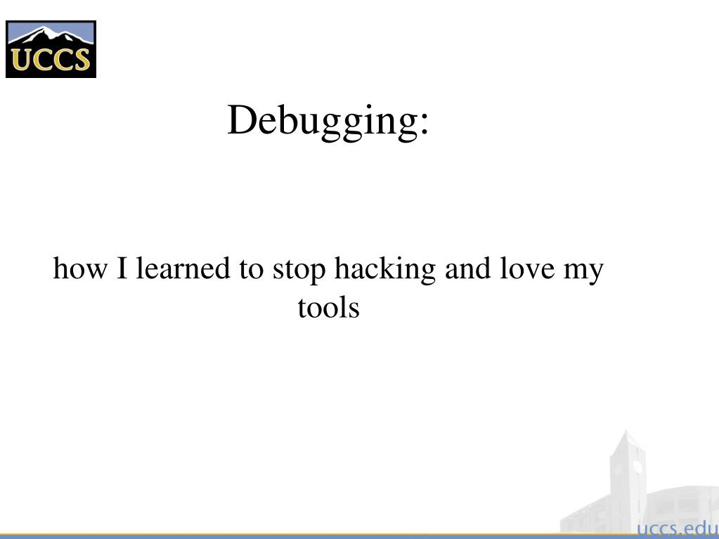 debugging how i learned to stop hacking and love my tools l.