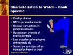 characteristics to watch bank specific
