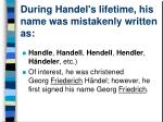 during handel s lifetime his name was mistakenly written as
