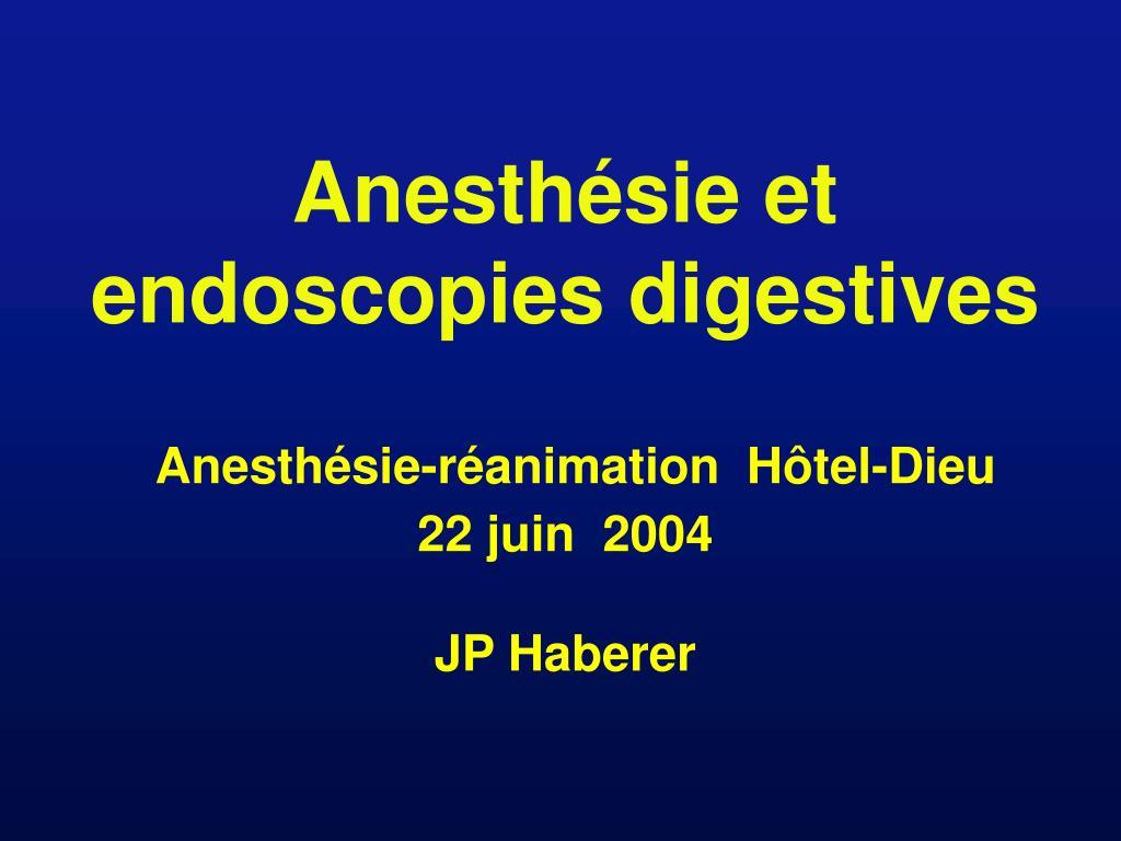 anesth sie et endoscopies digestives anesth sie r animation h tel dieu 22 juin 2004 jp haberer l.
