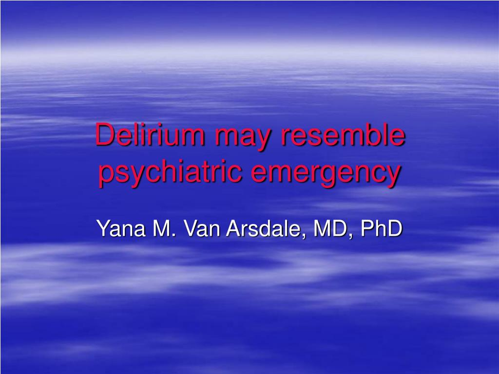 delirium may resemble psychiatric emergency l.
