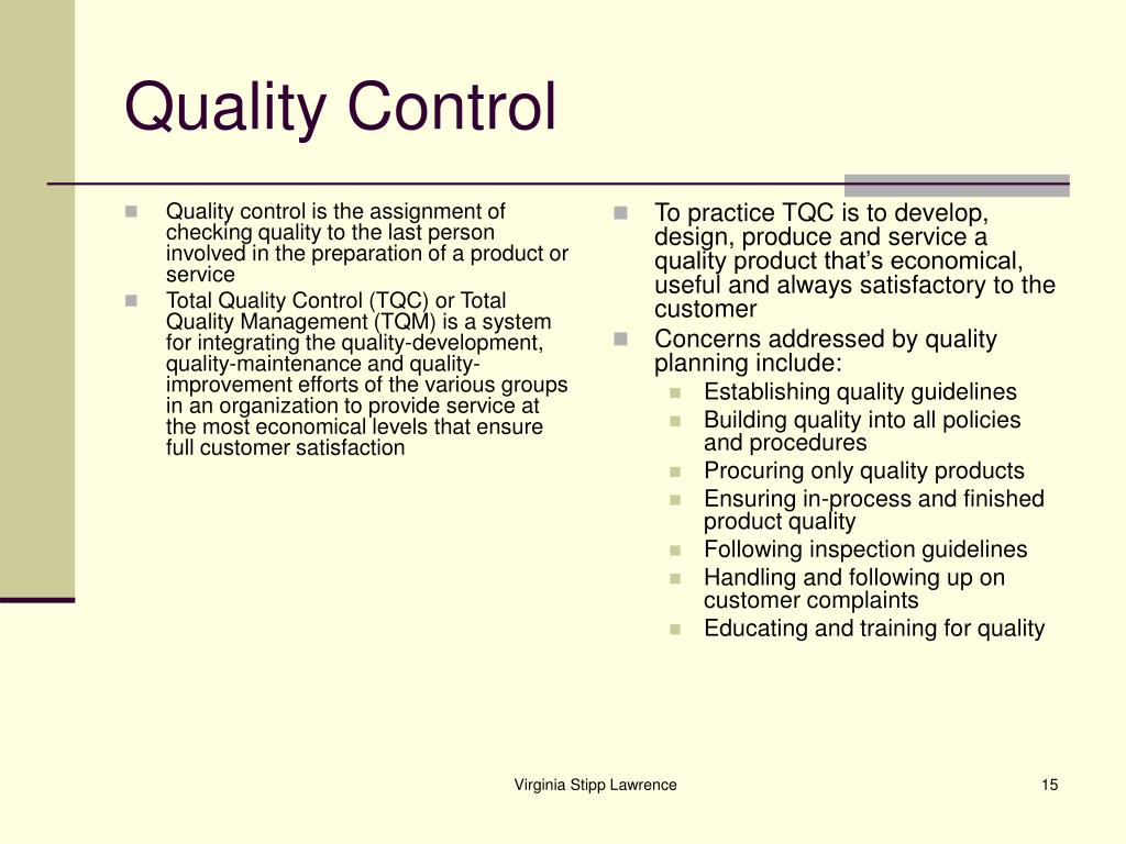 Quality control is the assignment of checking quality to the last person involved in the preparation of a product or service