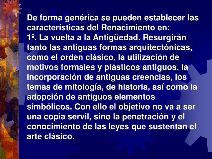 De forma genérica se pueden establecer las características del Renacimiento en: