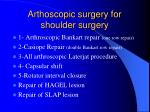 arthoscopic surgery for shoulder surgery