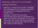initiating a claim for a non hospital setting continued