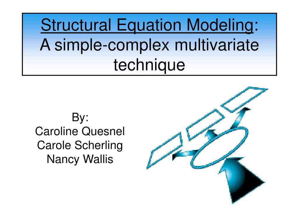 structural equation modeling a simple complex multivariate technique l.