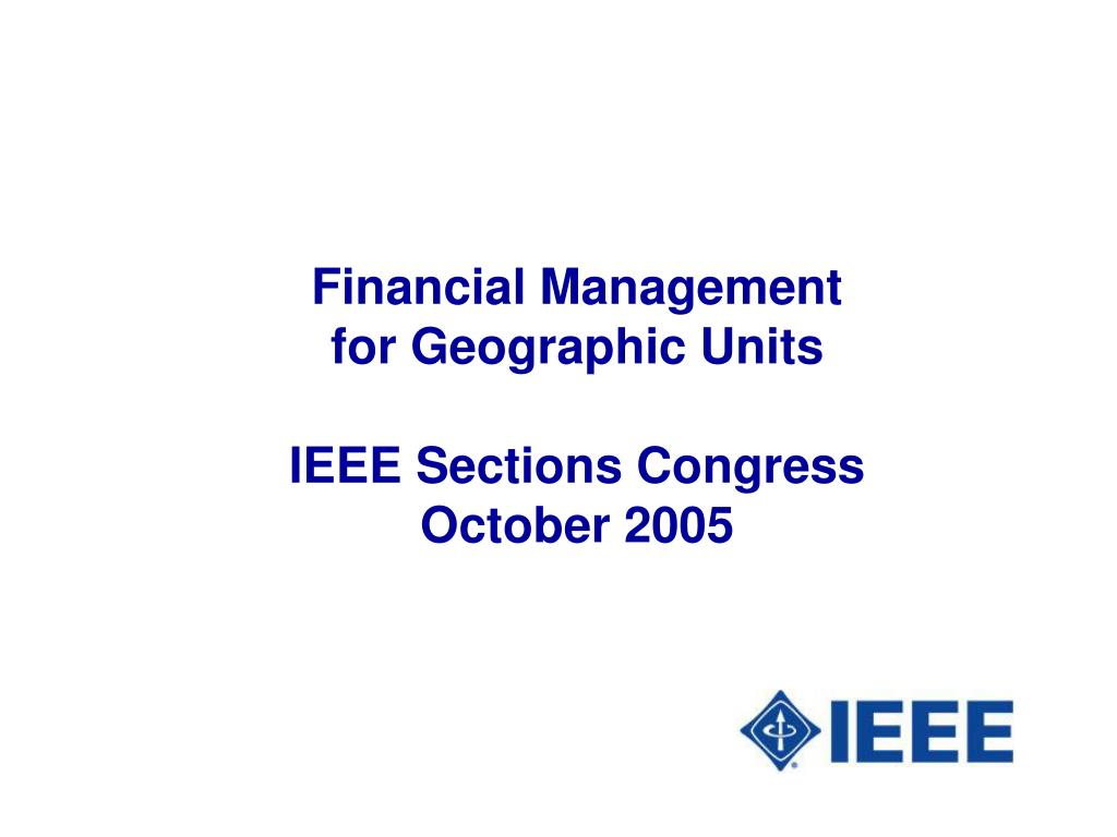 financial management for geographic units ieee sections congress october 2005 l.