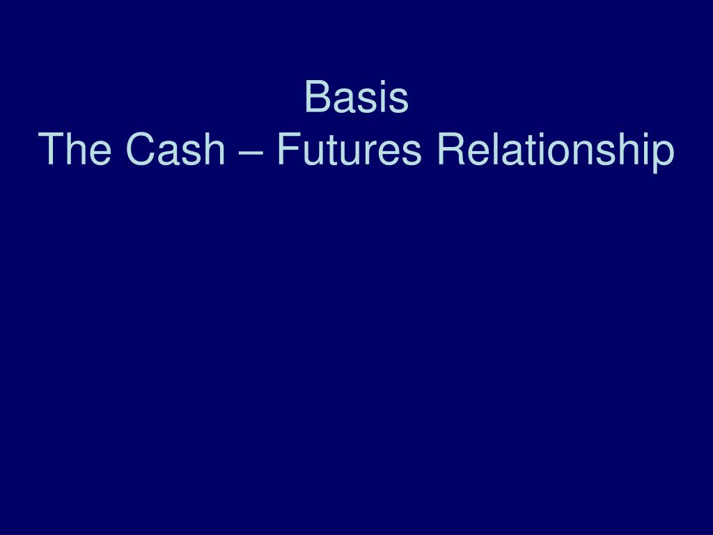 basis the cash futures relationship l.