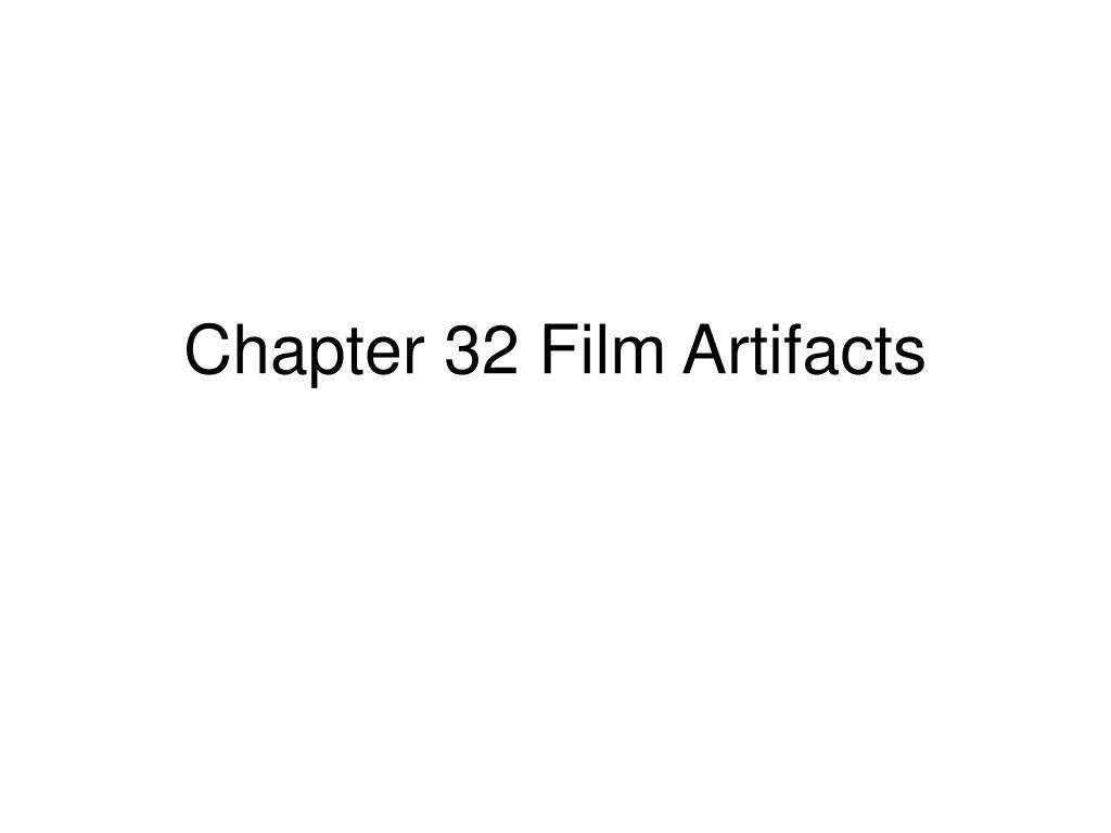 chapter 32 film artifacts l.