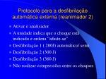 protocolo para a desfibrila o autom tica externa reanimador 243