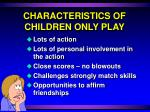 characteristics of children only play