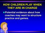 how children play when they are in charge