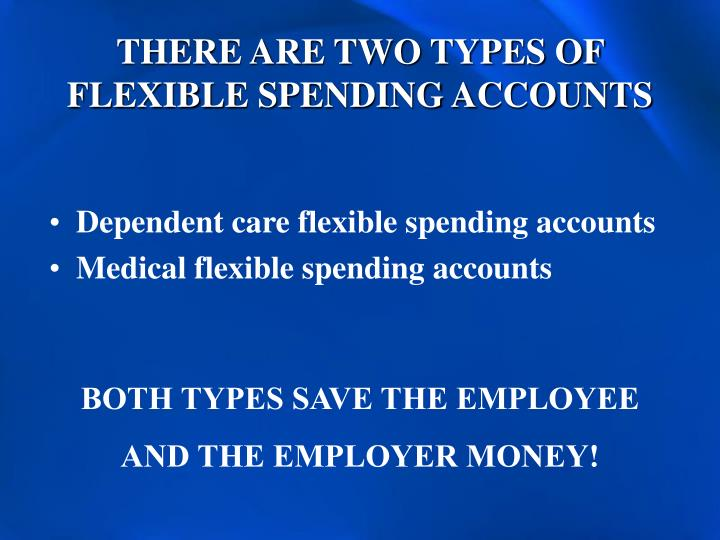 There are two types of flexible spending accounts