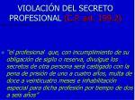 violaci n del secreto profesional c p art 199 2