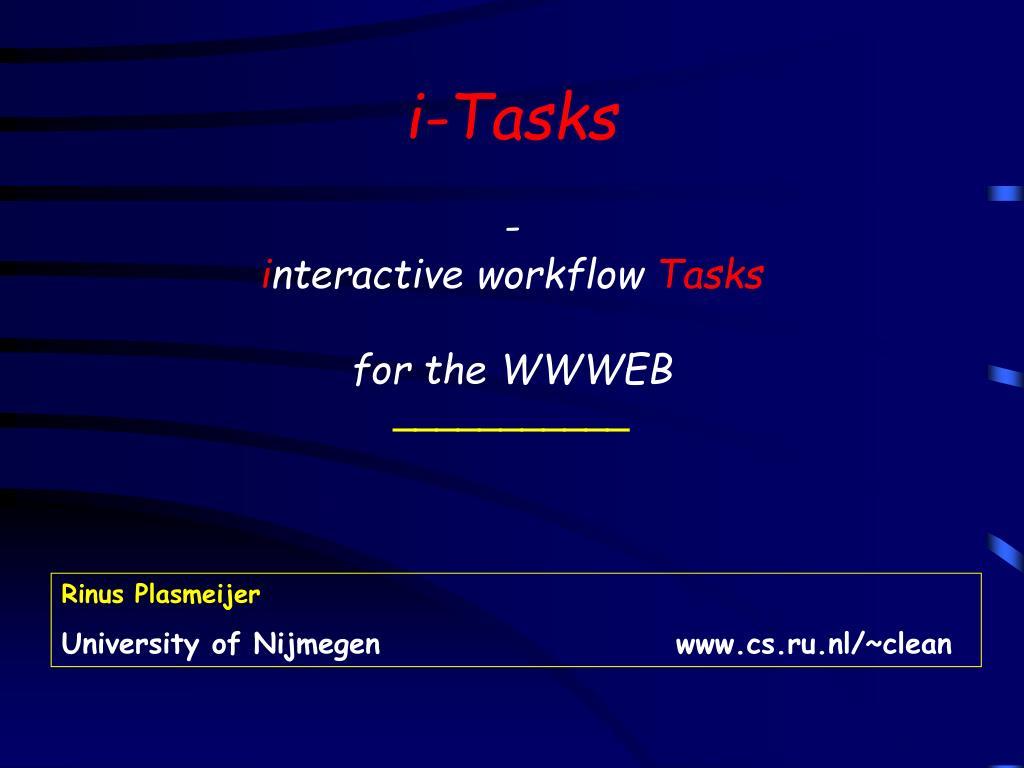 i tasks i nteractive workflow tasks for the wwweb l.