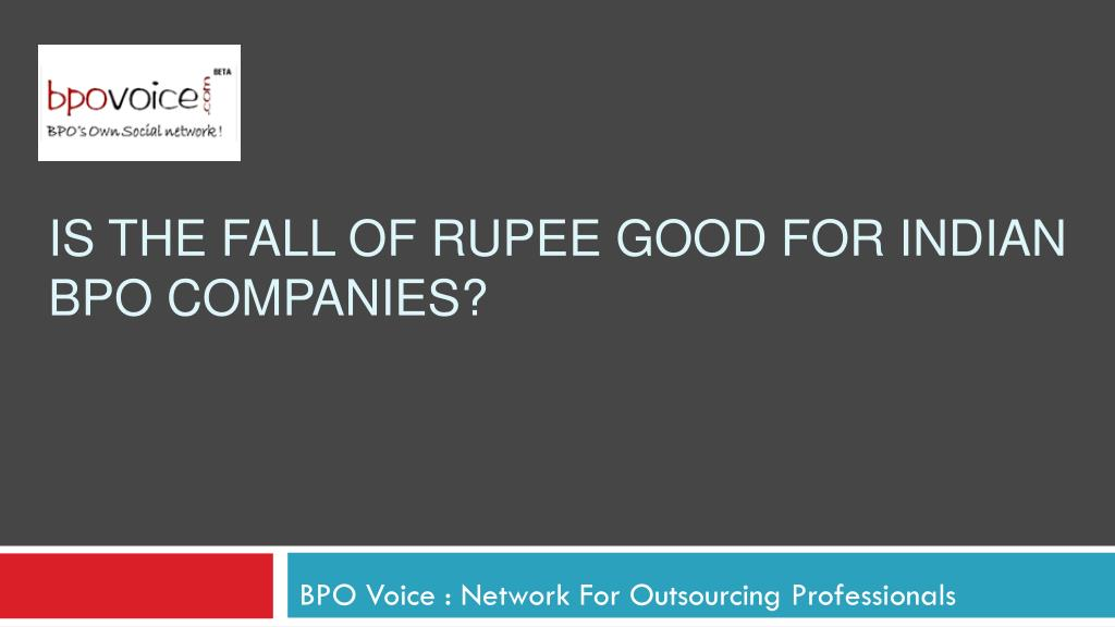is the fall of rupee good for indian bpo companies l.