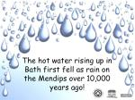 the hot water rising up in bath first fell as rain on the mendips over 10 000 years ago