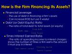 how is the firm financing its assets