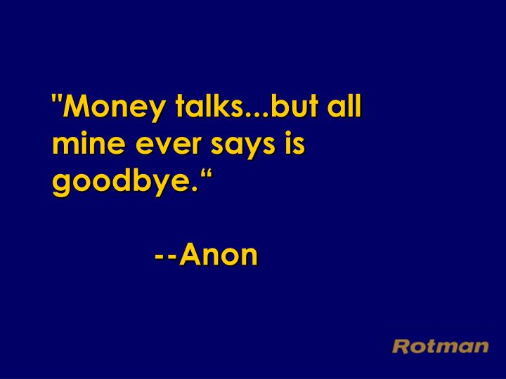 Money talks but all mine ever says is goodbye anon