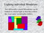 lighting individual mondrians