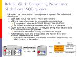 related work computing provenance of data over sql queries49