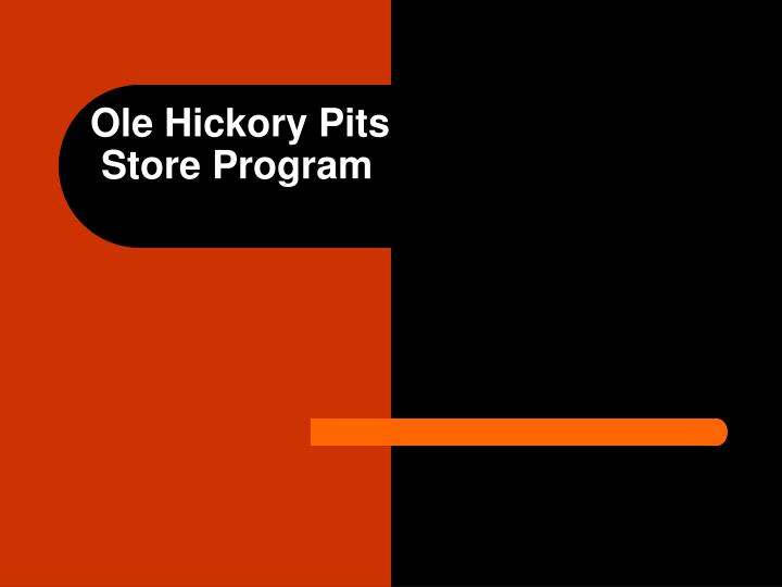 ole hickory pits store program n.