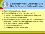 cash received for unallowable cost must be returned to correct finding